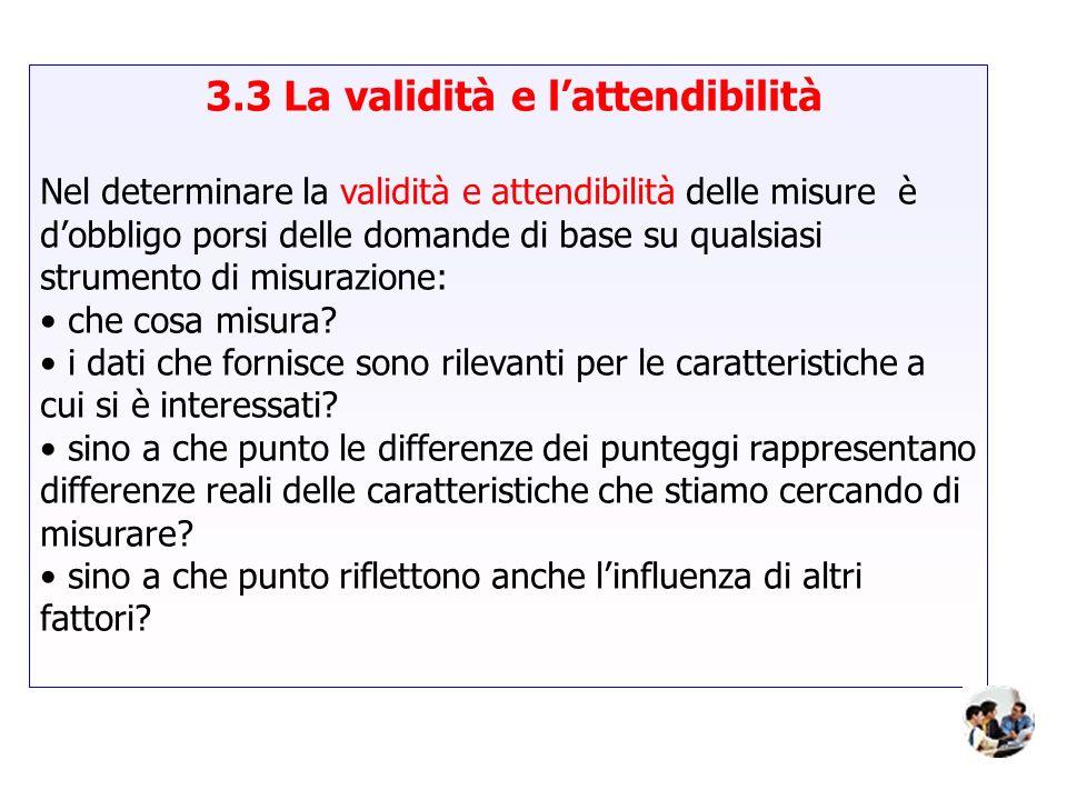 3.3 La validità e lattendibilità Nel determinare la validità e attendibilità delle misure è dobbligo porsi delle domande di base su qualsiasi strument