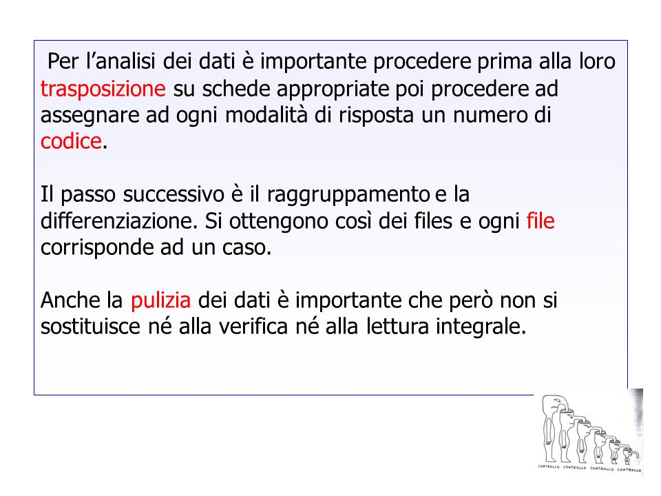 Per lanalisi dei dati è importante procedere prima alla loro trasposizione su schede appropriate poi procedere ad assegnare ad ogni modalità di rispos