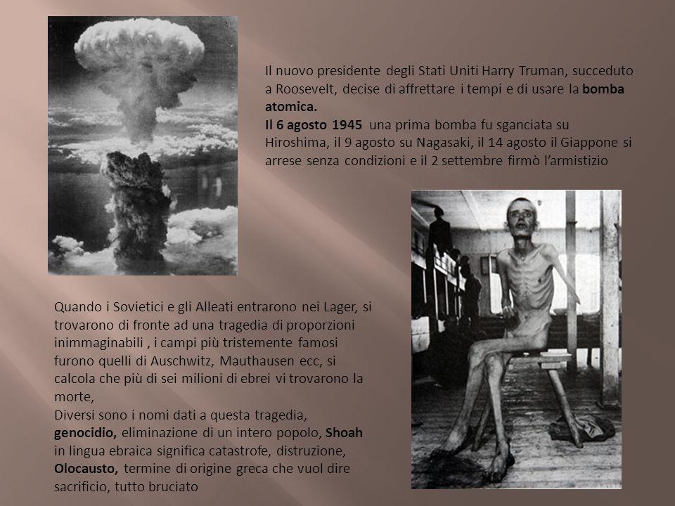 Il nuovo presidente degli Stati Uniti Harry Truman, succeduto a Roosevelt, decise di affrettare i tempi e di usare la bomba atomica. Il 6 agosto 1945