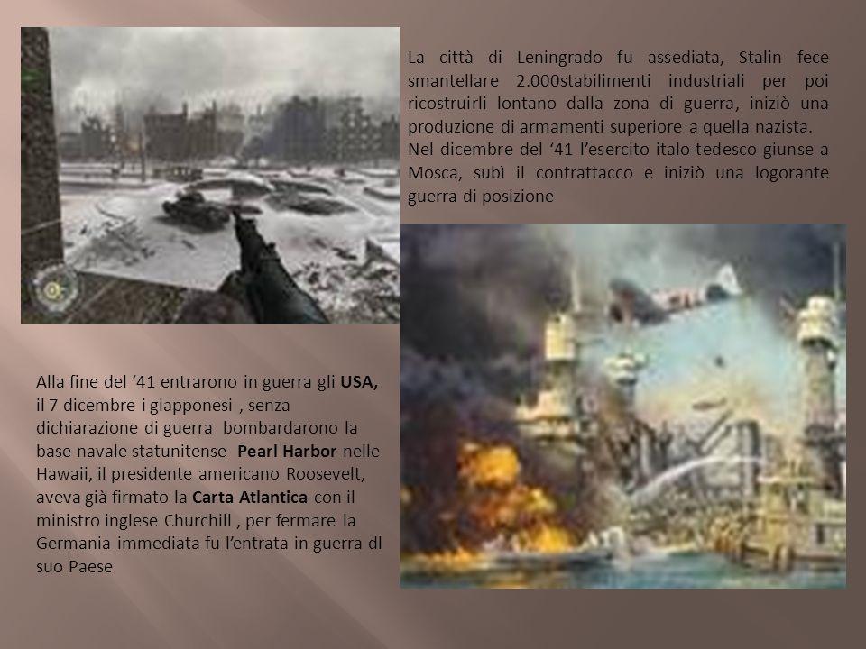 La città di Leningrado fu assediata, Stalin fece smantellare 2.000stabilimenti industriali per poi ricostruirli lontano dalla zona di guerra, iniziò u