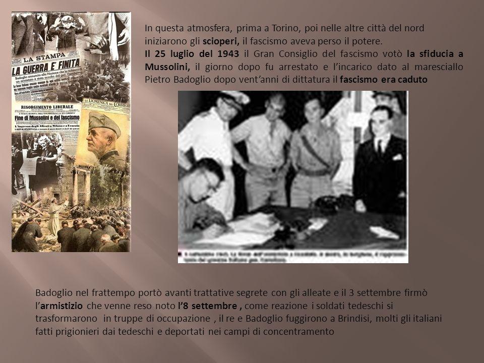 In questa atmosfera, prima a Torino, poi nelle altre città del nord iniziarono gli scioperi, il fascismo aveva perso il potere. Il 25 luglio del 1943