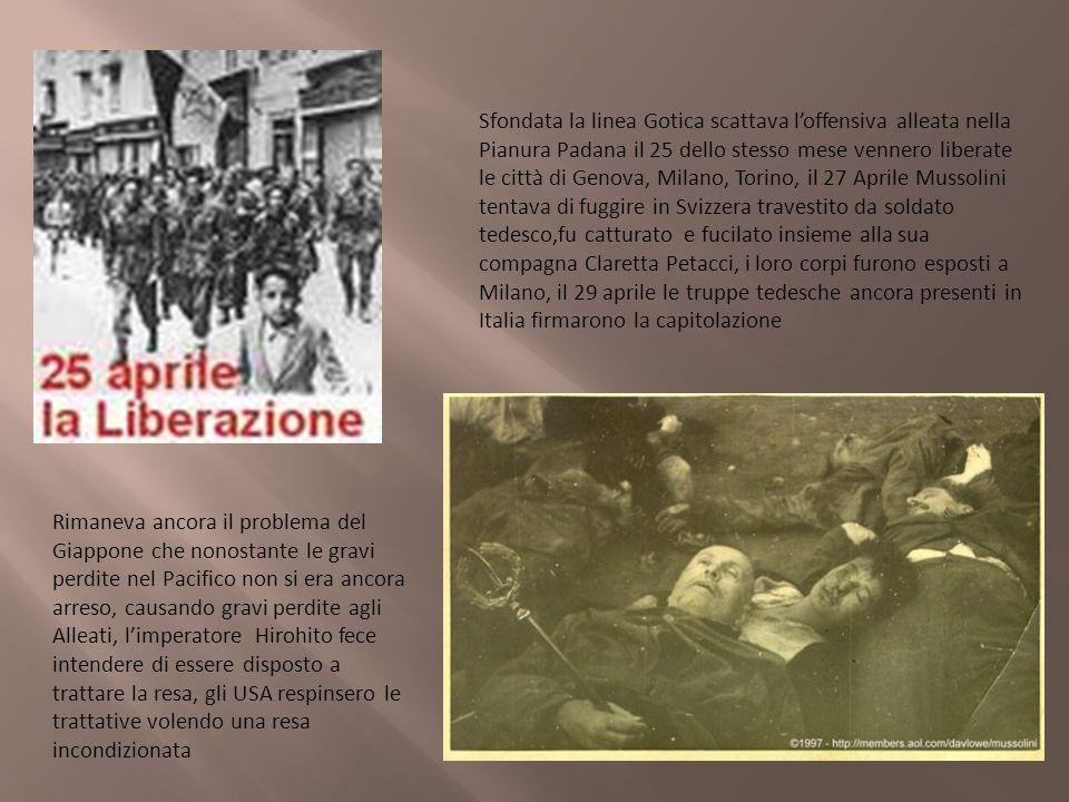 Sfondata la linea Gotica scattava loffensiva alleata nella Pianura Padana il 25 dello stesso mese vennero liberate le città di Genova, Milano, Torino,