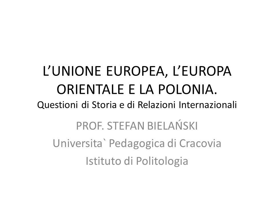 UE, EUROPA ORIENTALE E POLONIA Nel 1993 il Consiglio Europeo di Copenhagen definisce critieri politici ed economici delladesione dei paesi dellEuropa centro- orientale allUE: 1.Stabilita` delle istituzioni, democrazia, stato di diritto, diritti delluomo e delle minoranzei 2.Economia dio mercato 3.Capacita` di concorrenza allinterno dellUnione europea 4.Assunzione dei doveri che risultano dalla membership nellUnione europea 5.Obbligo di non frenare il processo di integrazione europea