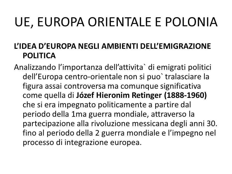 UE, EUROPA ORIENTALE E POLONIA LIDEA DEUROPA NEGLI AMBIENTI DELLEMIGRAZIONE POLITICA Analizzando limportanza dellattivita` di emigrati politici dellEu