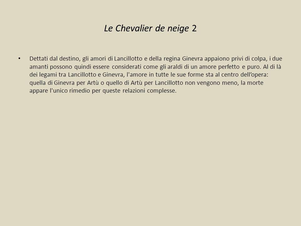 Le Chevalier de neige 2 Dettati dal destino, gli amori di Lancillotto e della regina Ginevra appaiono privi di colpa, i due amanti possono quindi esse