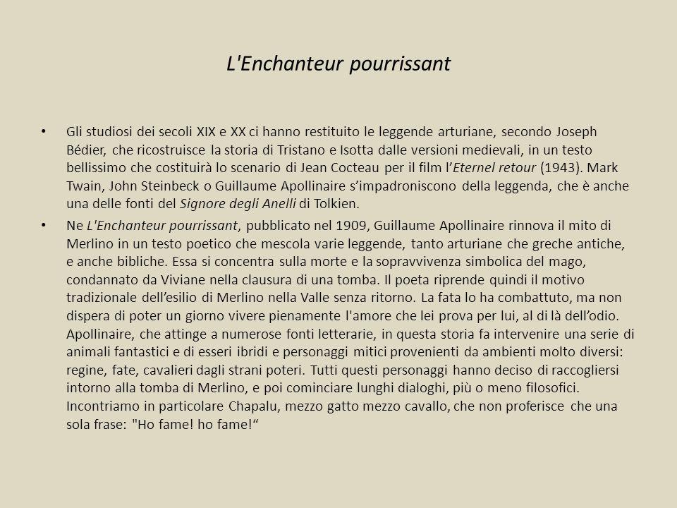 L'Enchanteur pourrissant Gli studiosi dei secoli XIX e XX ci hanno restituito le leggende arturiane, secondo Joseph Bédier, che ricostruisce la storia