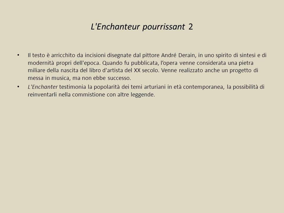 L'Enchanteur pourrissant 2 Il testo è arricchito da incisioni disegnate dal pittore André Derain, in uno spirito di sintesi e di modernità propri dell