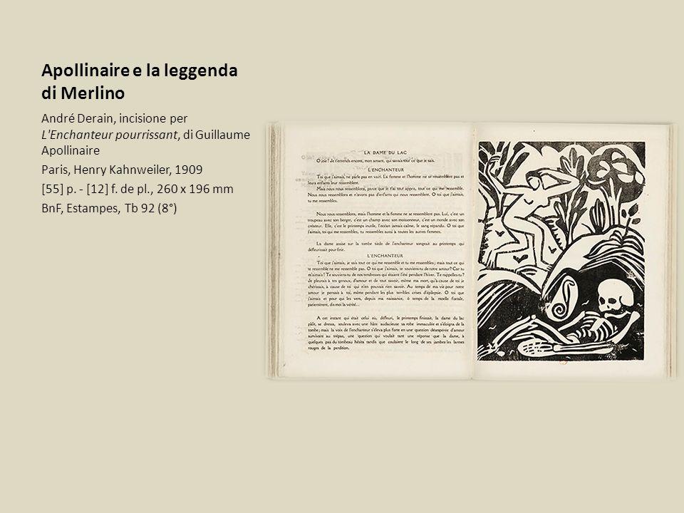 Apollinaire e la leggenda di Merlino André Derain, incisione per L'Enchanteur pourrissant, di Guillaume Apollinaire Paris, Henry Kahnweiler, 1909 [55]