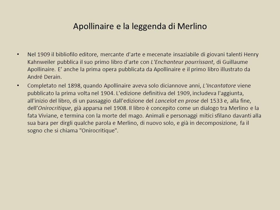 Apollinaire e la leggenda di Merlino Nel 1909 il bibliofilo editore, mercante d'arte e mecenate insaziabile di giovani talenti Henry Kahnweiler pubbli