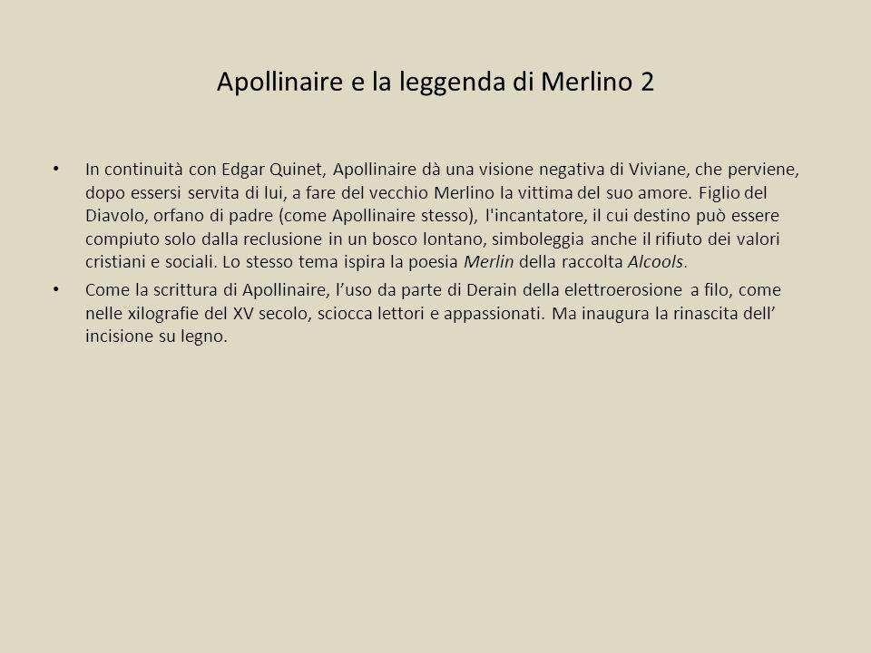Apollinaire e la leggenda di Merlino 2 In continuità con Edgar Quinet, Apollinaire dà una visione negativa di Viviane, che perviene, dopo essersi serv