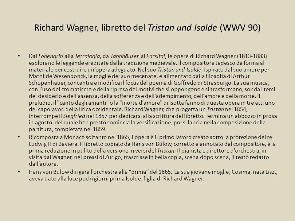 Richard Wagner, libretto del Tristan und Isolde (WWV 90) Dal Lohengrin alla Tetralogia, da Tannhäuser al Parsifal, le opere di Richard Wagner (1813-18