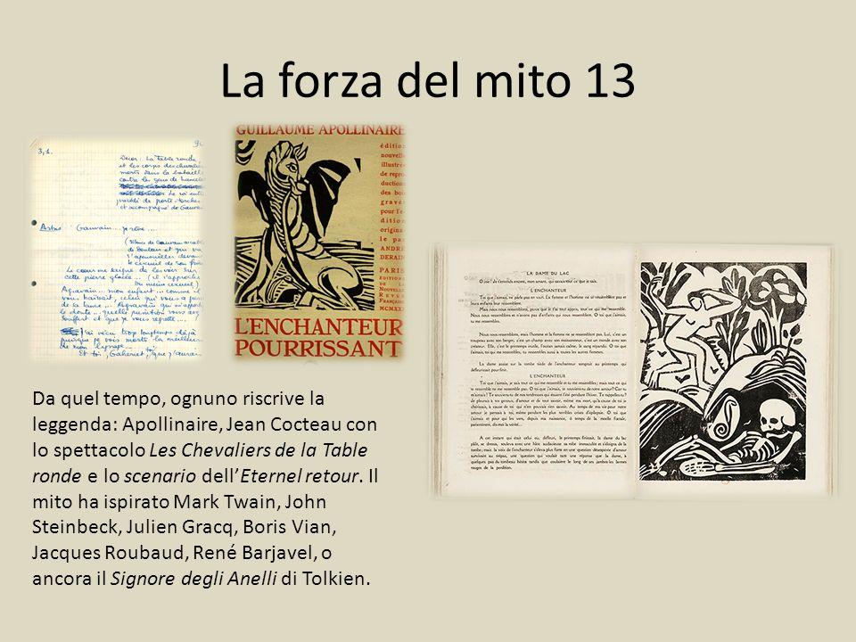 La forza del mito 13 Da quel tempo, ognuno riscrive la leggenda: Apollinaire, Jean Cocteau con lo spettacolo Les Chevaliers de la Table ronde e lo sce