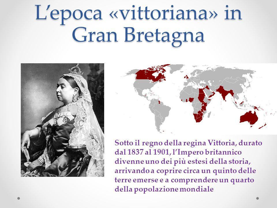 Lepoca «vittoriana» in Gran Bretagna Sotto il regno della regina Vittoria, durato dal 1837 al 1901, lImpero britannico divenne uno dei più estesi dell