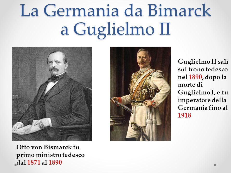 La Germania da Bimarck a Guglielmo II Otto von Bismarck fu primo ministro tedesco dal 1871 al 1890 Guglielmo II salì sul trono tedesco nel 1890, dopo