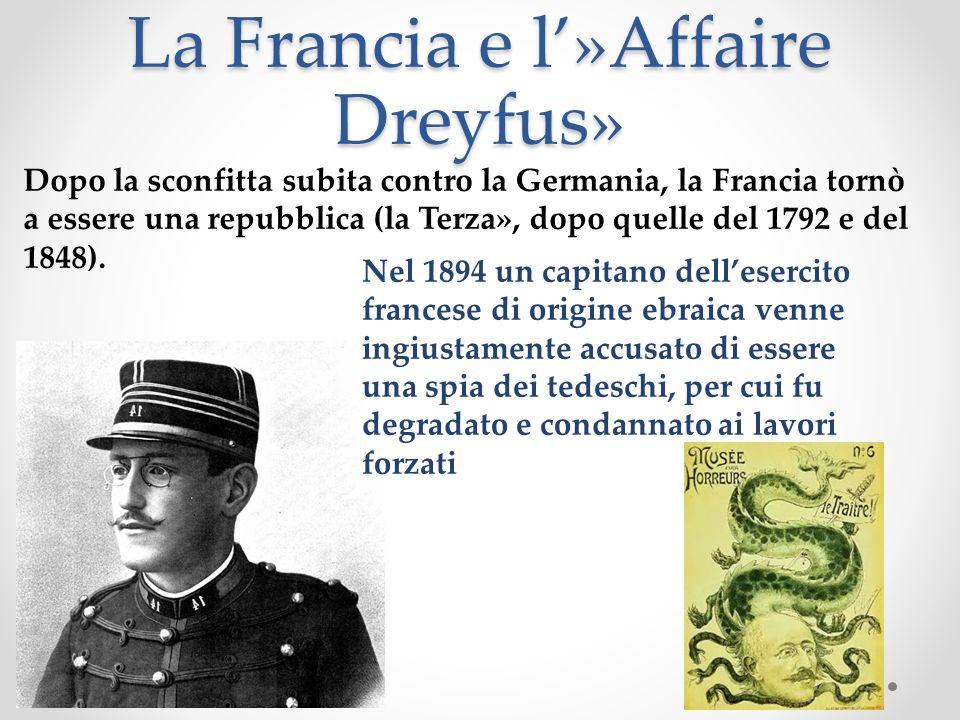 La Francia e l»Affaire Dreyfus» Dopo la sconfitta subita contro la Germania, la Francia tornò a essere una repubblica (la Terza», dopo quelle del 1792