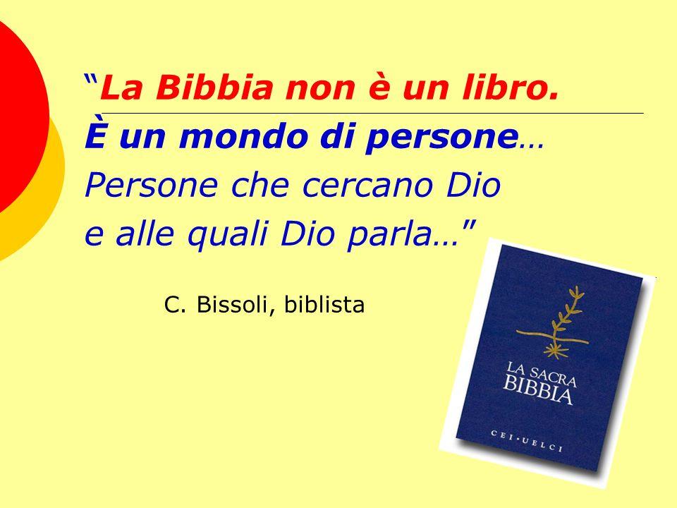 La Bibbia non è un libro. È un mondo di persone… Persone che cercano Dio e alle quali Dio parla… C. Bissoli, biblista