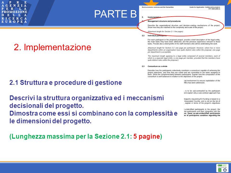 PARTE B 2. Implementazione 2.1 Struttura e procedure di gestione Descrivi la struttura organizzativa ed i meccanismi decisionali del progetto. Dimostr