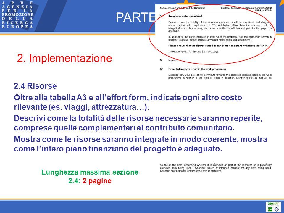PARTE B 2. Implementazione 2.4 Risorse Oltre alla tabella A3 e alleffort form, indicate ogni altro costo rilevante (es. viaggi, attrezzatura…). Descri