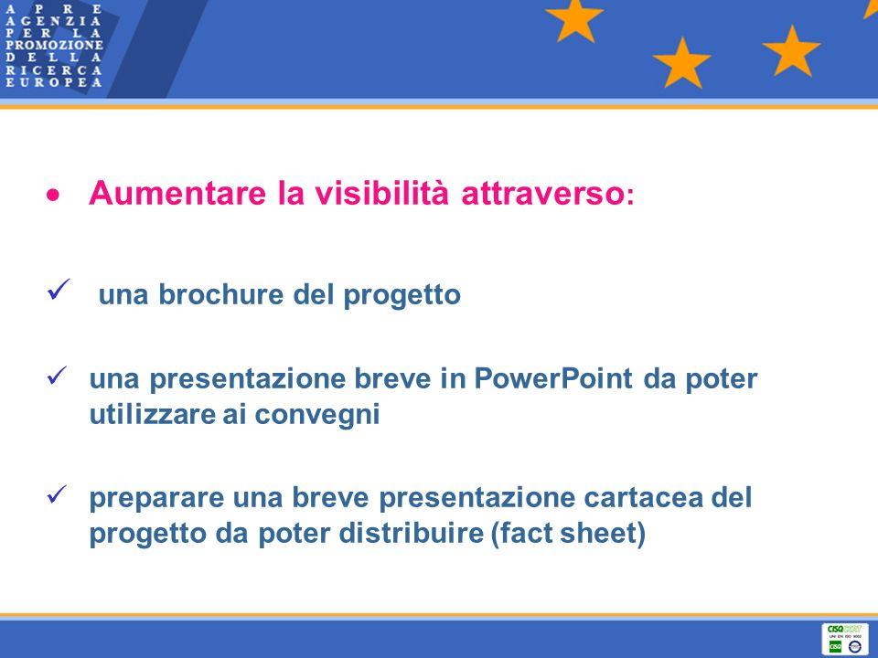 Aumentare la visibilità attraverso : una brochure del progetto una presentazione breve in PowerPoint da poter utilizzare ai convegni preparare una bre