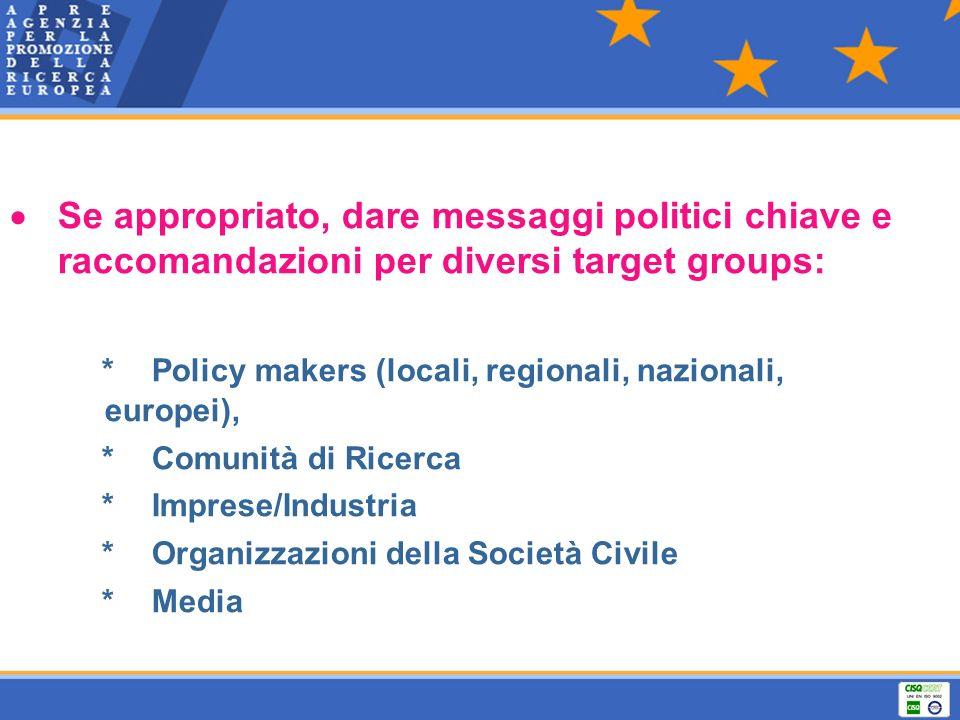 Se appropriato, dare messaggi politici chiave e raccomandazioni per diversi target groups: * Policy makers (locali, regionali, nazionali, europei), *
