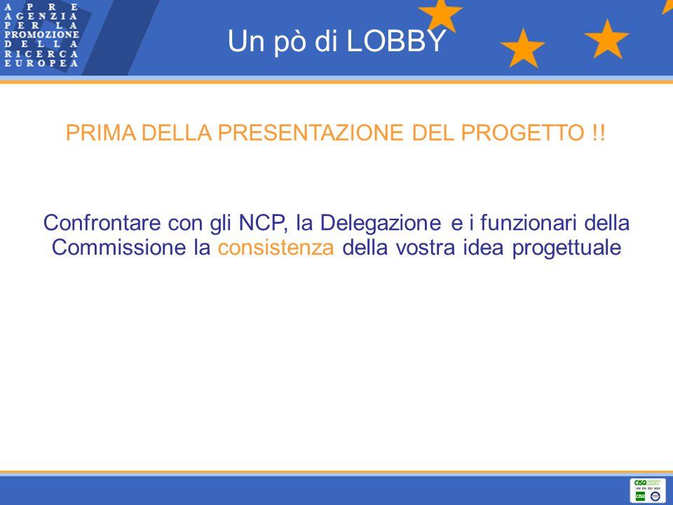 PRIMA DELLA PRESENTAZIONE DEL PROGETTO !! Confrontare con gli NCP, la Delegazione e i funzionari della Commissione la consistenza della vostra idea pr