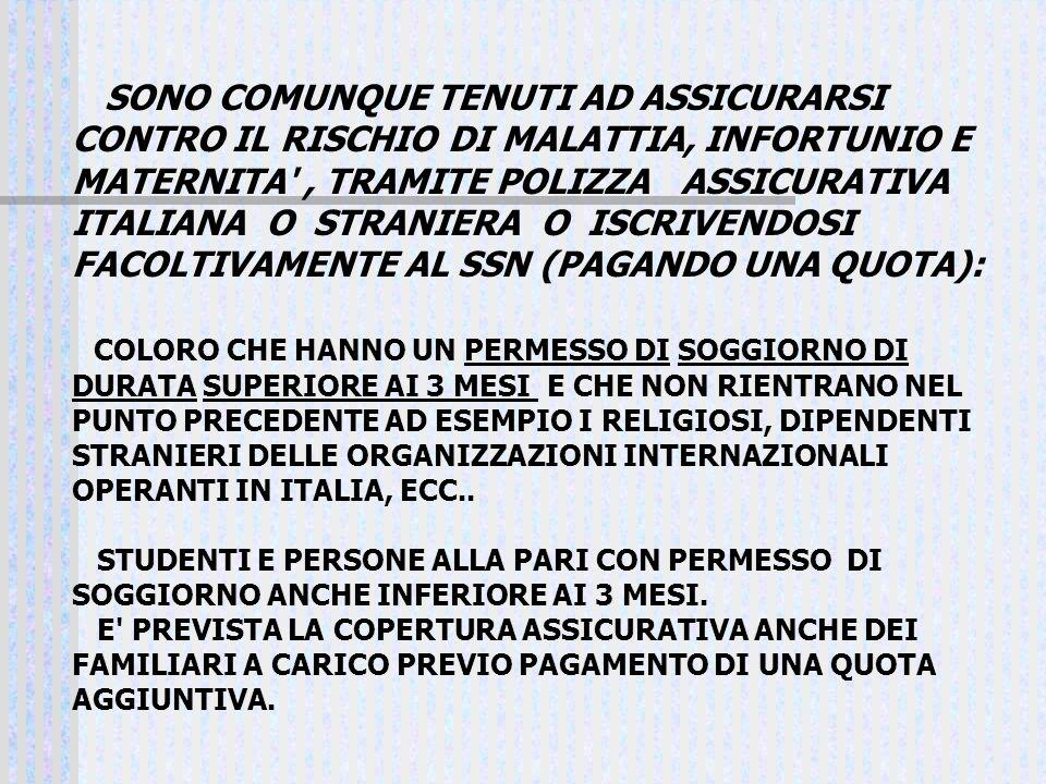 SONO COMUNQUE TENUTI AD ASSICURARSI CONTRO IL RISCHIO DI MALATTIA, INFORTUNIO E MATERNITA', TRAMITE POLIZZA ASSICURATIVA ITALIANA O STRANIERA O ISCRIV