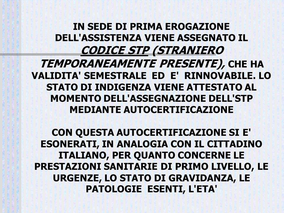 IN SEDE DI PRIMA EROGAZIONE DELL'ASSISTENZA VIENE ASSEGNATO IL CODICE STP (STRANIERO TEMPORANEAMENTE PRESENTE), CHE HA VALIDITA' SEMESTRALE ED E' RINN