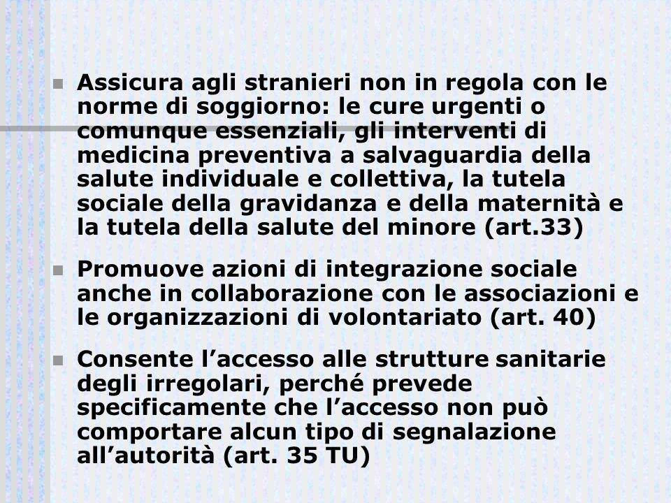 Assicura agli stranieri non in regola con le norme di soggiorno: le cure urgenti o comunque essenziali, gli interventi di medicina preventiva a salvag