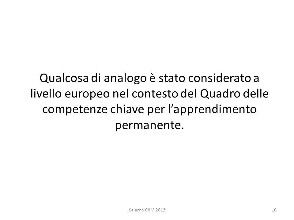 Qualcosa di analogo è stato considerato a livello europeo nel contesto del Quadro delle competenze chiave per lapprendimento permanente. Salerno CIIM