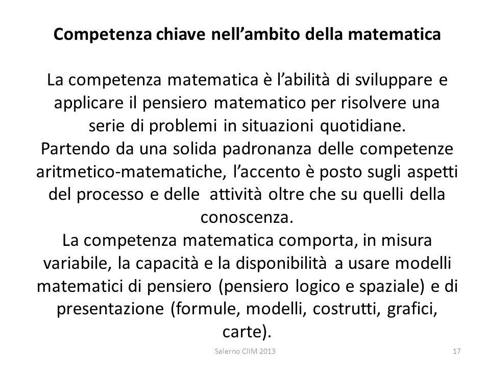 Competenza chiave nellambito della matematica La competenza matematica è labilità di sviluppare e applicare il pensiero matematico per risolvere una s