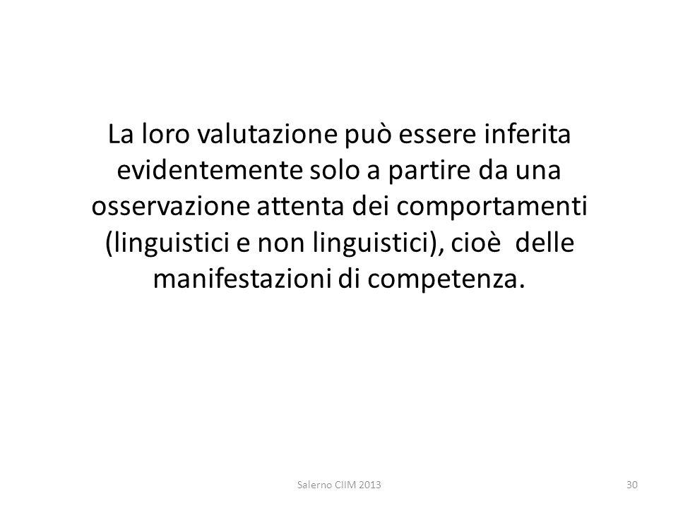 La loro valutazione può essere inferita evidentemente solo a partire da una osservazione attenta dei comportamenti (linguistici e non linguistici), ci