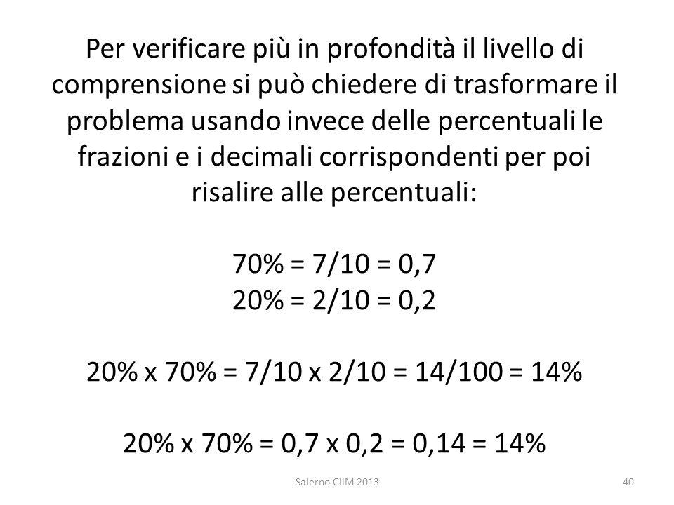 Per verificare più in profondità il livello di comprensione si può chiedere di trasformare il problema usando invece delle percentuali le frazioni e i