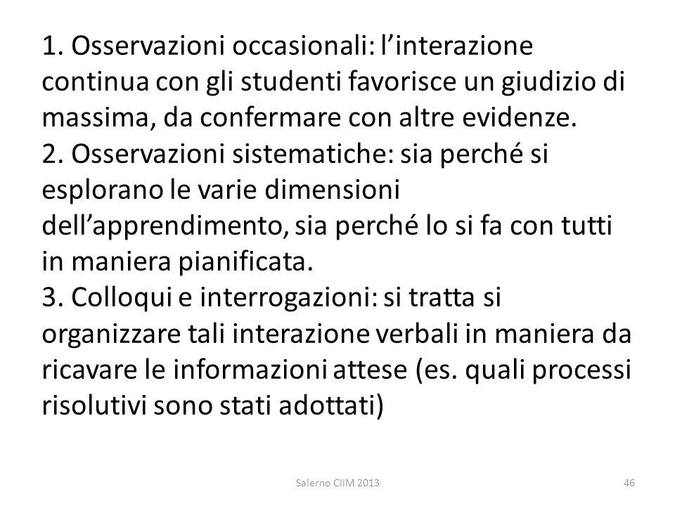 1. Osservazioni occasionali: linterazione continua con gli studenti favorisce un giudizio di massima, da confermare con altre evidenze. 2. Osservazion