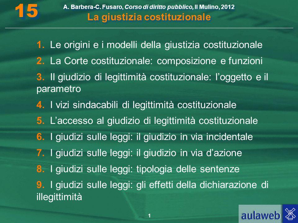 1 A. Barbera-C. Fusaro, Corso di diritto pubblico, Il Mulino, 2012 La giustizia costituzionale 15 1. Le origini e i modelli della giustizia costituzio