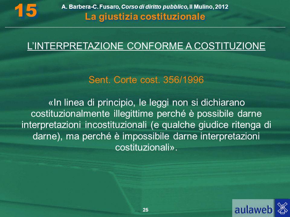 25 A. Barbera-C. Fusaro, Corso di diritto pubblico, Il Mulino, 2012 La giustizia costituzionale 15 LINTERPRETAZIONE CONFORME A COSTITUZIONE Sent. Cort