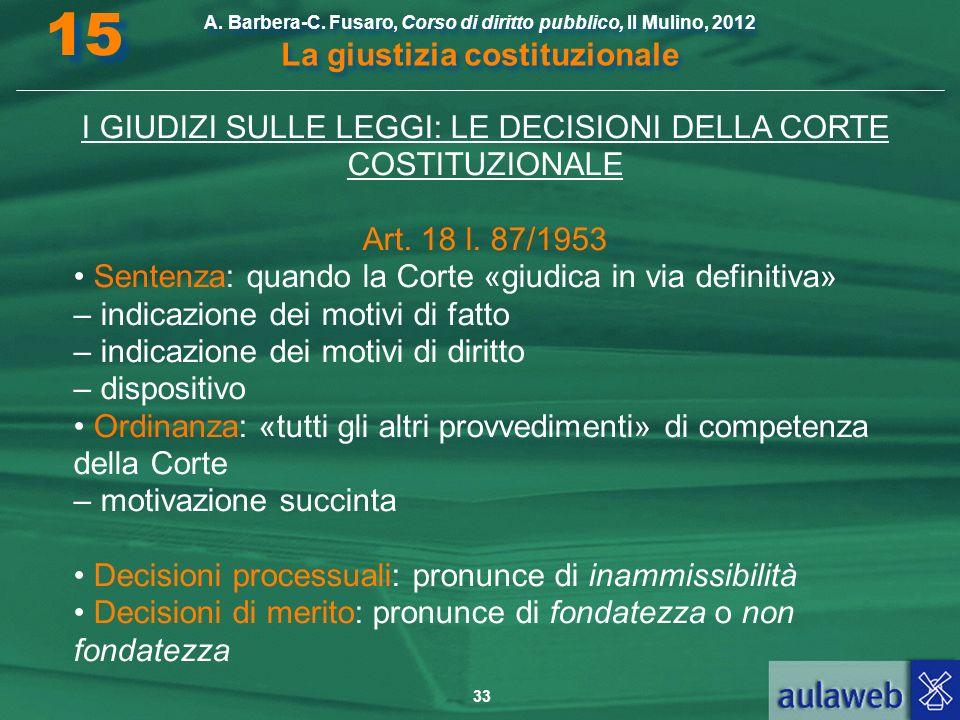 33 A. Barbera-C. Fusaro, Corso di diritto pubblico, Il Mulino, 2012 La giustizia costituzionale 15 I GIUDIZI SULLE LEGGI: LE DECISIONI DELLA CORTE COS
