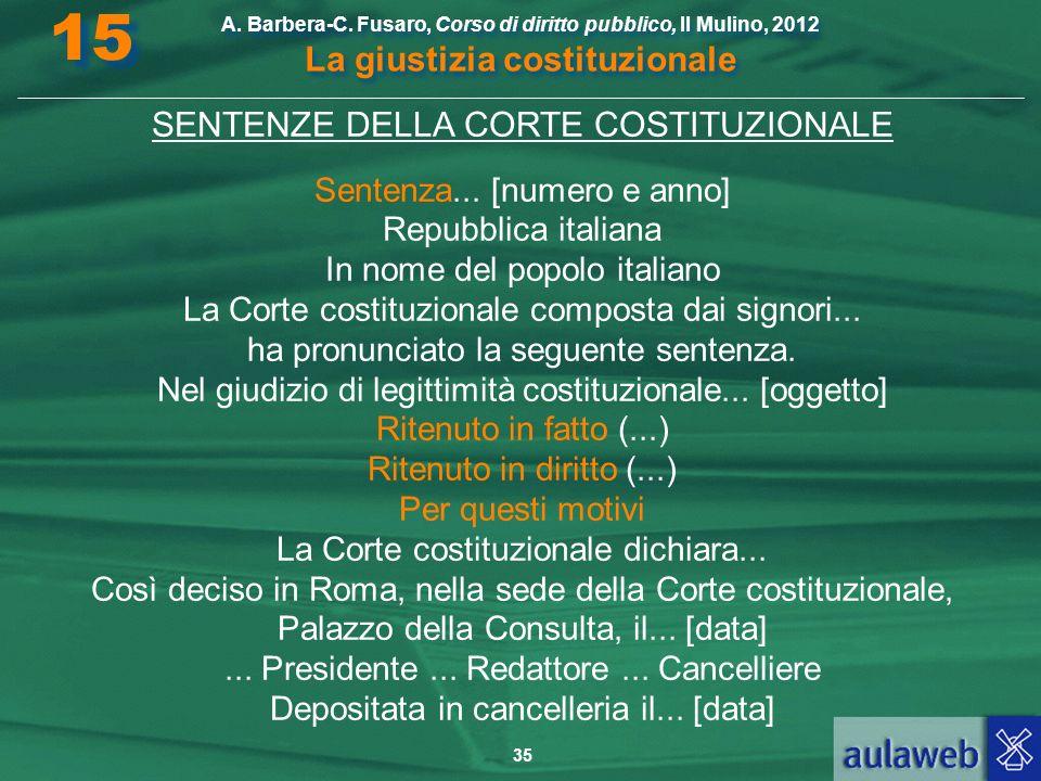 35 A. Barbera-C. Fusaro, Corso di diritto pubblico, Il Mulino, 2012 La giustizia costituzionale 15 SENTENZE DELLA CORTE COSTITUZIONALE Sentenza... [nu