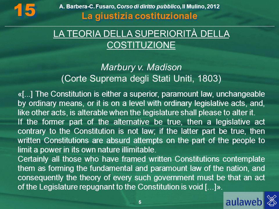 5 A. Barbera-C. Fusaro, Corso di diritto pubblico, Il Mulino, 2012 La giustizia costituzionale 15 LA TEORIA DELLA SUPERIORITÀ DELLA COSTITUZIONE Marbu