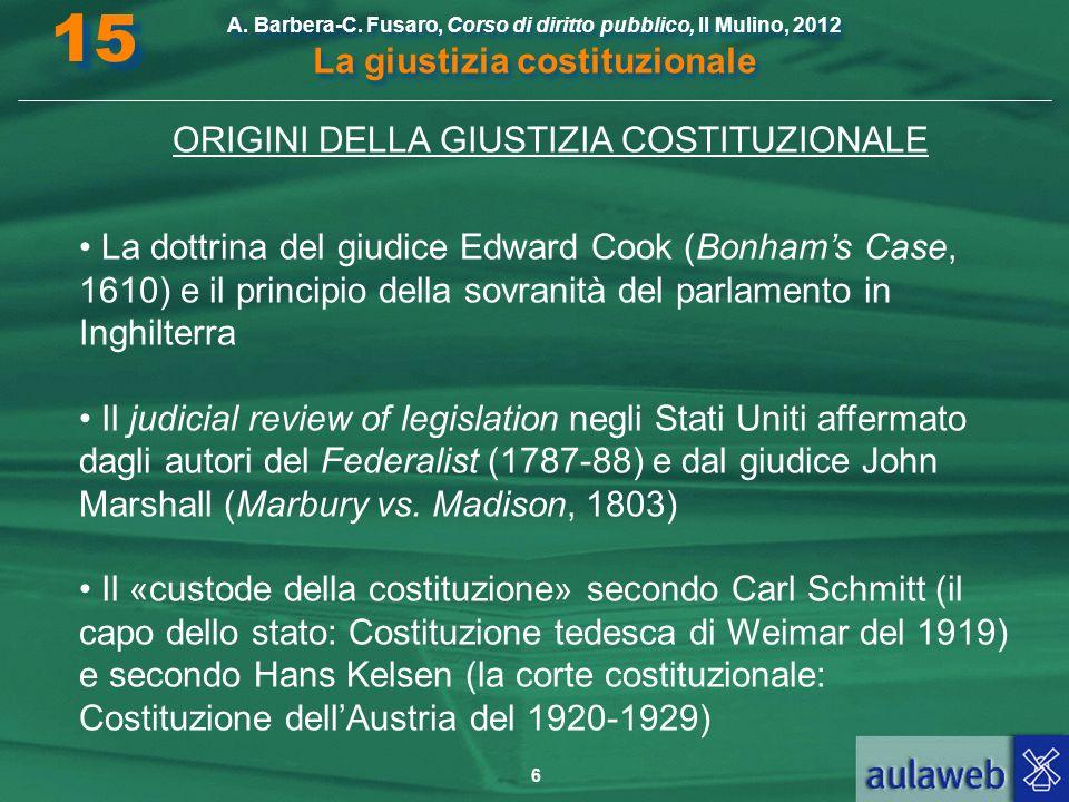 6 A. Barbera-C. Fusaro, Corso di diritto pubblico, Il Mulino, 2012 La giustizia costituzionale 15 ORIGINI DELLA GIUSTIZIA COSTITUZIONALE La dottrina d
