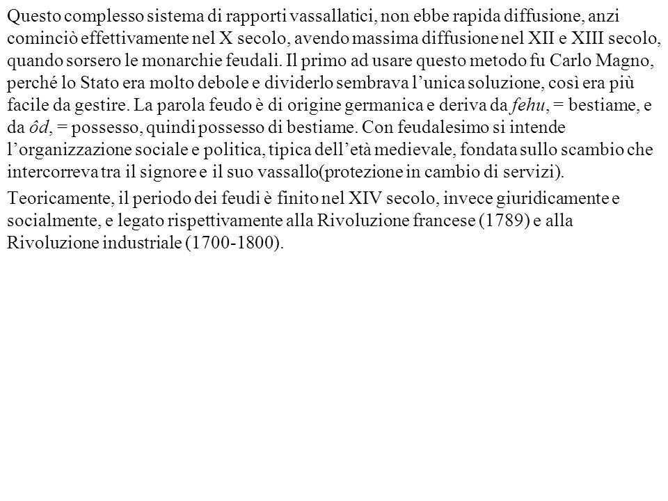 Questo complesso sistema di rapporti vassallatici, non ebbe rapida diffusione, anzi cominciò effettivamente nel X secolo, avendo massima diffusione ne