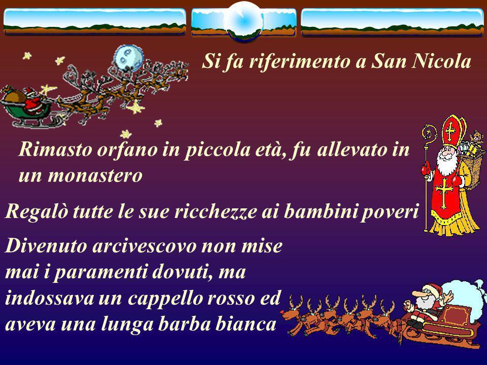 Si fa riferimento a San Nicola Rimasto orfano in piccola età, fu allevato in un monastero Regalò tutte le sue ricchezze ai bambini poveri Divenuto arc