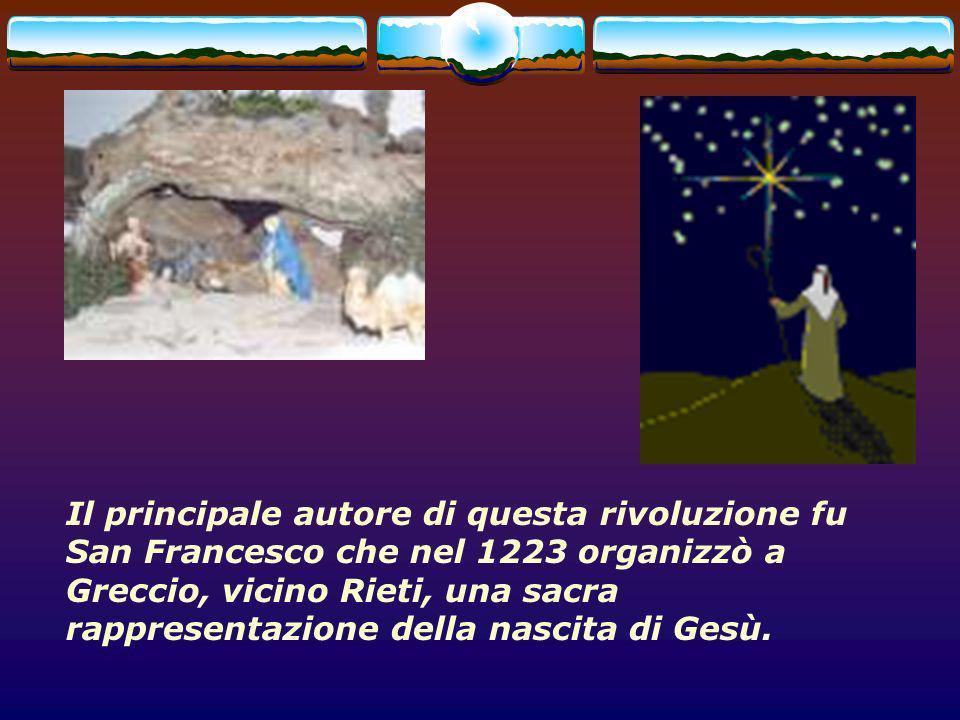 Il principale autore di questa rivoluzione fu San Francesco che nel 1223 organizzò a Greccio, vicino Rieti, una sacra rappresentazione della nascita d