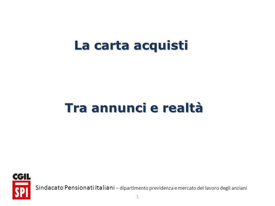 1 Sindacato Pensionati Italiani – dipartimento previdenza e mercato del lavoro degli anziani La carta acquisti Tra annunci e realtà