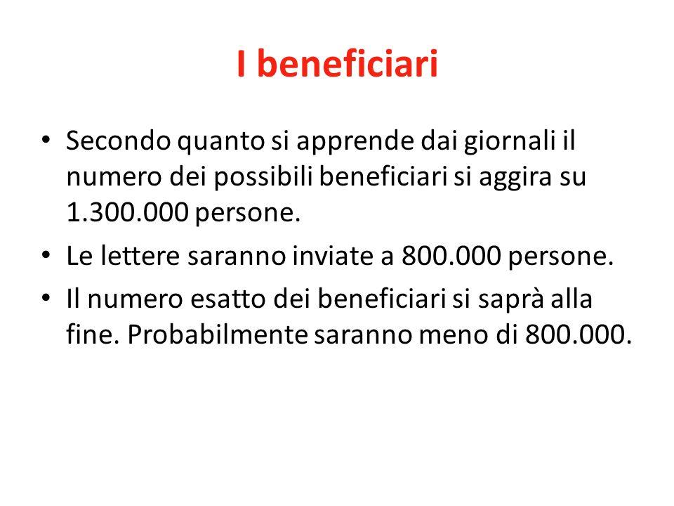 I beneficiari Secondo quanto si apprende dai giornali il numero dei possibili beneficiari si aggira su 1.300.000 persone.