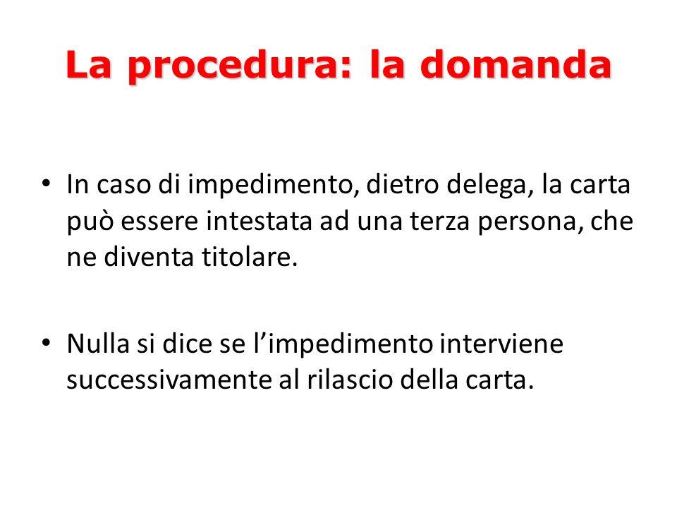 La procedura: la domanda In caso di impedimento, dietro delega, la carta può essere intestata ad una terza persona, che ne diventa titolare.