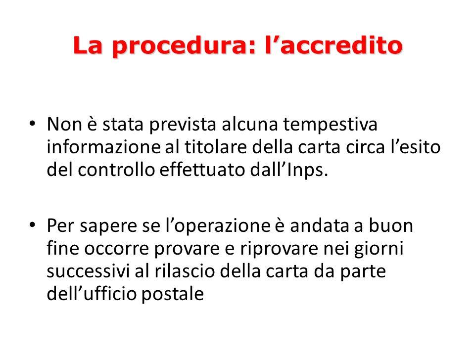 La procedura: laccredito Non è stata prevista alcuna tempestiva informazione al titolare della carta circa lesito del controllo effettuato dallInps.