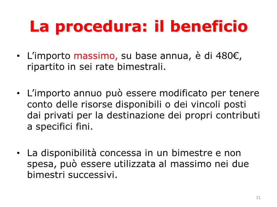 31 La procedura: il beneficio Limporto massimo, su base annua, è di 480, ripartito in sei rate bimestrali.