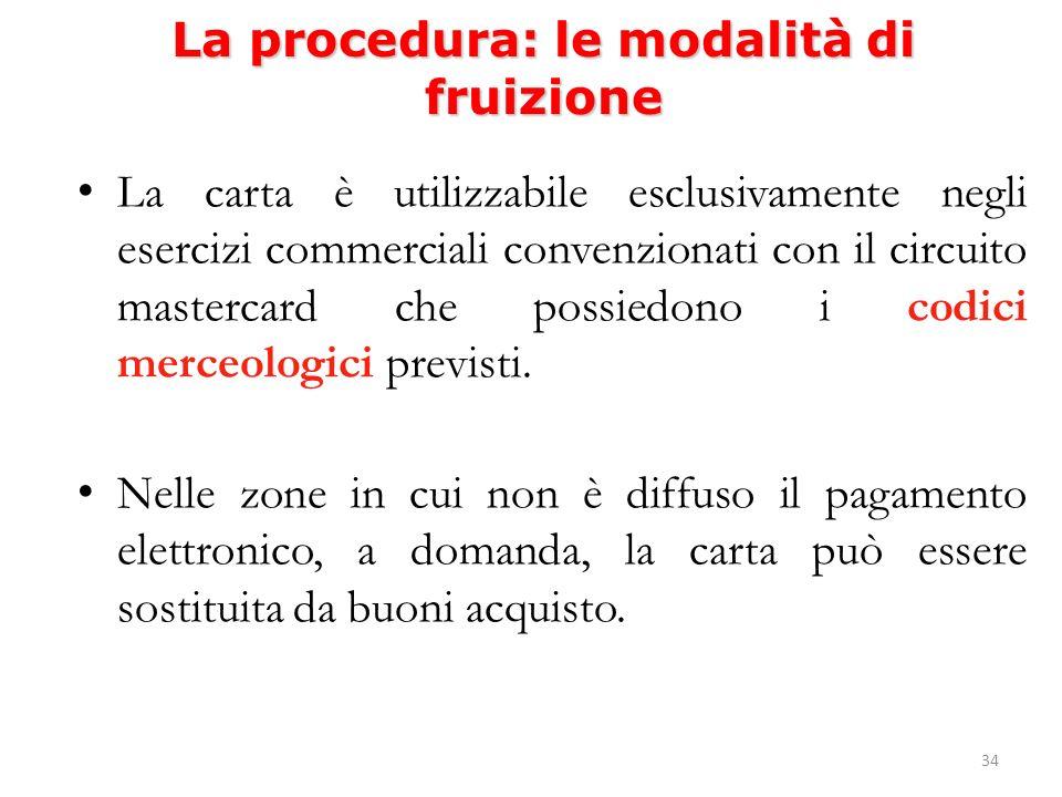 34 La procedura: le modalità di fruizione La carta è utilizzabile esclusivamente negli esercizi commerciali convenzionati con il circuito mastercard che possiedono i codici merceologici previsti.