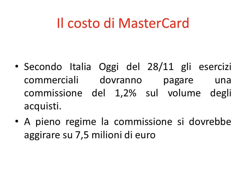 Il costo di MasterCard Secondo Italia Oggi del 28/11 gli esercizi commerciali dovranno pagare una commissione del 1,2% sul volume degli acquisti.