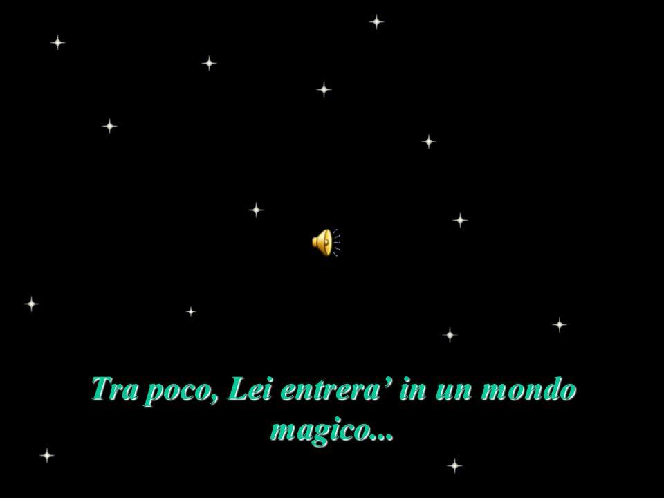 Tra poco, Lei entrera in un mondo magico...
